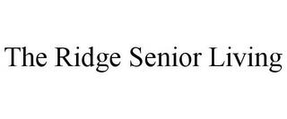 THE RIDGE SENIOR LIVING trademark
