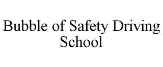 BUBBLE OF SAFETY DRIVING SCHOOL trademark