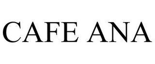 CAFE ANA trademark