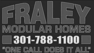 """FRALEY MODULAR HOMES 301-788-1100 """"ONE CALL DOES IT ALL"""" trademark"""