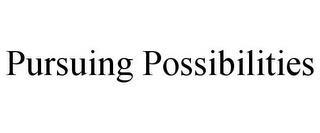 PURSUING POSSIBILITIES trademark