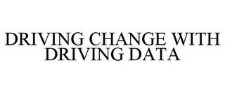 DRIVING CHANGE WITH DRIVING DATA trademark