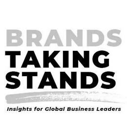BRANDS TAKING STANDS INSIGHTS FOR GLOBAL BUSINESS LEADERS trademark