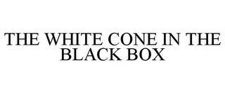 THE WHITE CONE IN THE BLACK BOX trademark