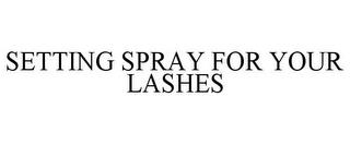 SETTING SPRAY FOR YOUR LASHES trademark