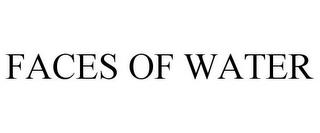 FACES OF WATER trademark