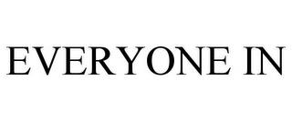 EVERYONE IN trademark