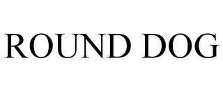 ROUND DOG trademark