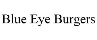 BLUE EYE BURGERS trademark
