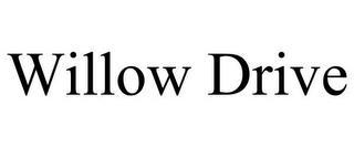 WILLOW DRIVE trademark
