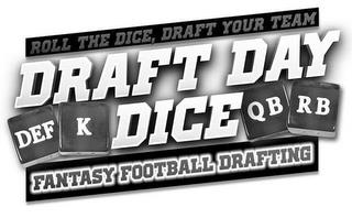 ROLL THE DICE, DRAFT YOUR TEAM DRAFT DAY DEF K DICE QB RB FANTASY FOOTBALL DRAFTING trademark
