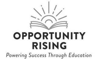 OPPORTUNITY RISING POWERING SUCCESS THROUGH EDUCATION trademark