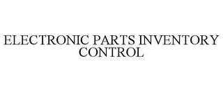 ELECTRONIC PARTS INVENTORY CONTROL trademark