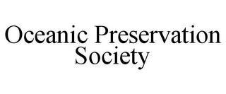 OCEANIC PRESERVATION SOCIETY trademark