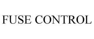 FUSE CONTROL trademark