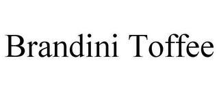 BRANDINI TOFFEE trademark