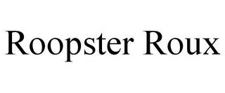 ROOPSTER ROUX trademark