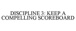 DISCIPLINE 3: KEEP A COMPELLING SCOREBOARD trademark