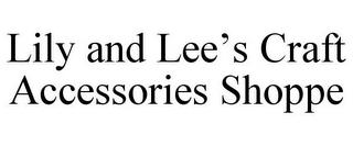 LILY AND LEE'S CRAFT ACCESSORIES SHOPPE trademark