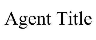 AGENT TITLE trademark