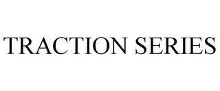TRACTION SERIES trademark