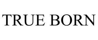 TRUE BORN trademark