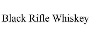 BLACK RIFLE WHISKEY trademark