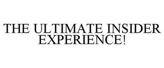 THE ULTIMATE INSIDER EXPERIENCE! trademark