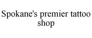SPOKANE'S PREMIER TATTOO SHOP trademark