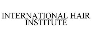 INTERNATIONAL HAIR INSTITUTE trademark