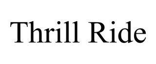 THRILL RIDE trademark