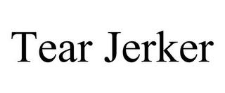 TEAR JERKER trademark