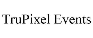 TRUPIXEL EVENTS trademark