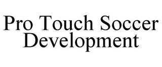 PRO TOUCH SOCCER DEVELOPMENT trademark