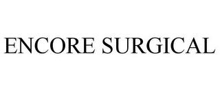ENCORE SURGICAL trademark