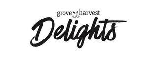 GROVE HARVEST DELIGHTS trademark