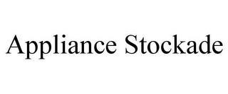 APPLIANCE STOCKADE trademark