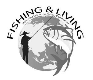 FISHING & LIVING IMPROVING LIFE IN THE FISHING COMMUNITY trademark