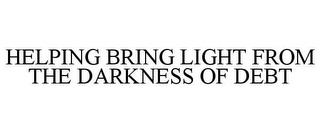 HELPING BRING LIGHT FROM THE DARKNESS OF DEBT trademark