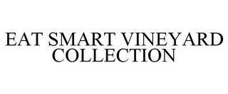 EAT SMART VINEYARD COLLECTION trademark