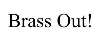 BRASS OUT! trademark
