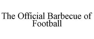 THE OFFICIAL BARBECUE OF FOOTBALL trademark