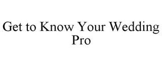 GET TO KNOW YOUR WEDDING PRO trademark