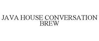 JAVA HOUSE CONVERSATION BREW trademark