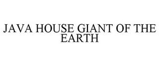 JAVA HOUSE GIANT OF THE EARTH trademark