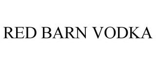 RED BARN VODKA trademark