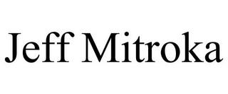 JEFF MITROKA trademark