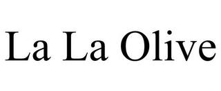 LA LA OLIVE trademark