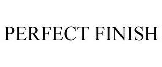 PERFECT FINISH trademark