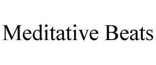 MEDITATIVE BEATS trademark